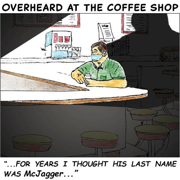 Overheard in the Coffee shop - Jan 18 2021
